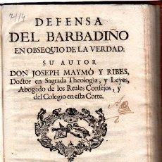 Libros antiguos: DEFENSA DEL BARBADIÑO EN OBSEQUIO DE LA VERDAD: JOSEPH MAYMO Y RIBES, MADRID, IBARRA 1758. Lote 32827495