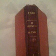 Libros antiguos: EL MILITARISMO MEXICANO, DE VICENTE BLASCO IBÁÑEZ. PROMETEO, 1920. 1ª EDICIÓN. Lote 33360200