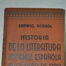 Libros antiguos: HISTORIA DE LA LITERATURA NACIONAL ESPAÑOLA EN LA EDAD DE ORO. LUDWING PFANDL RM59871. Lote 110055256
