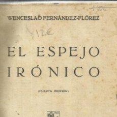 Libros antiguos: EL ESPEJO IRÓNICO. WINCESLAO FERNÁNDEZ-FLORES. 4ºED. MADRID. MUY ANTIGUO. Lote 39311539