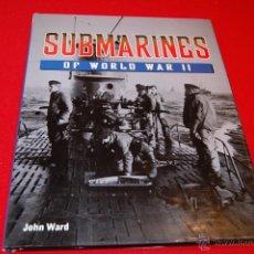Libros antiguos: SUBMARINES OF WORLD WAR II, DE JOHN WARD. INGLES. Lote 39720300