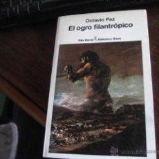 Libros antiguos: EL OGRO FILANTROPICO, OCTAVIO PAZ, SEIX BARRAL , ( REF ENSAYO P4. Lote 40332080