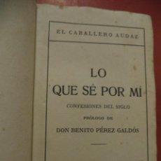 Libros antiguos: LO QUE SÉ POR MÍ. CONFESIONES DEL SIGLO. EL CABALLERO AUDAZ. V. H. SANZ CALLEJA, EDITORES. MADRID. . Lote 41255854
