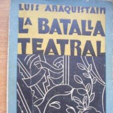 Libros antiguos: LUIS ARAQUISTAIN - LA BATALLA TEATRAL - MUNDO LATINO 1930 , PRIMERA – BENET. Lote 43920922
