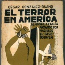 Libros antiguos: CÉSAR GONZÁLEZ RUANO. EL TERROR EN AMÉRICA. DE GÓMEZ A LEGUIA PASANDO POR MACHADO EL CASO IRIGOYEN. . Lote 46398332