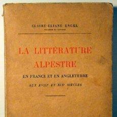 Libros antiguos: ENGEL, CLAIRE-ELIANE - LITTÉRATURE ALPESTRE EN FRANCE ET ANGLETERRE XVIIIE ET XIXE - 1930 - ILUSTRÉ. Lote 47703825