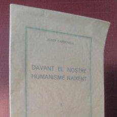 Libros antiguos: CARBONELL, JOSEP. DAVANT EL NOSTRE HUMANISME NAIXENT.. Lote 48030662