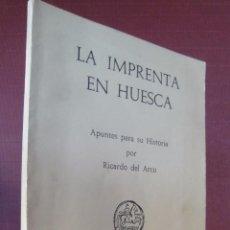 Libros antiguos: DEL ARCO, RICARDO. LA IMPRENTA EN HUESCA. APUNTES PARA SU HISTORIA.. Lote 48346792