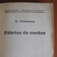 Libros antiguos: EREMBURG, E. FÁBRICA DE SUEÑOS. VERSIÓN ESPAÑOLA DE JOSÉ MARÍA QUIROGA PLA.. Lote 48381488