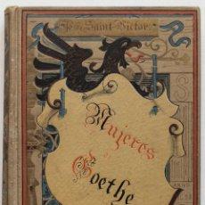 Libros antiguos: LAS MUJERES DE GOETHE- PABLO DE SAINT-VICTOR 1884. Lote 49900666