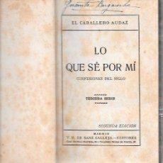 Libros antiguos: LO QUE SÉ POR MÍ. EL CABALLERO AUDAZ. V. H. DE SANZ CALLEJA EDITORES. MADRID.. Lote 50010088