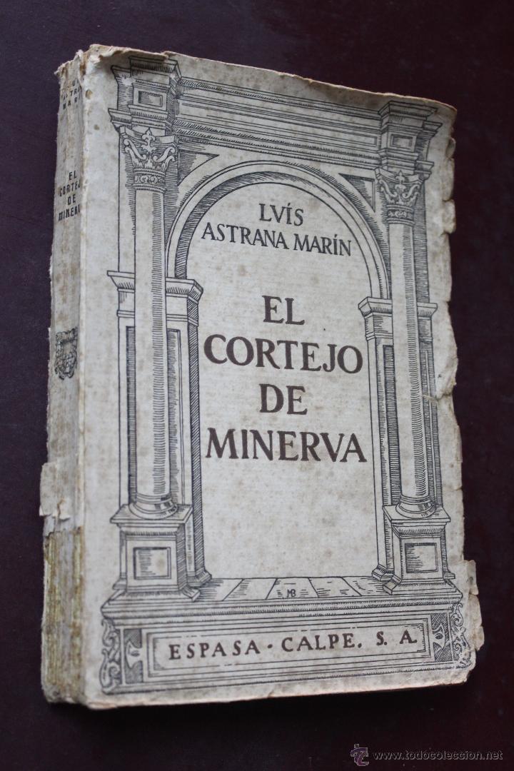 L- 1777. EL CORTEJO DE MINERVA. LUIS ASTRANA MARIN. 1º EDICION. (Libros antiguos (hasta 1936), raros y curiosos - Literatura - Ensayo)