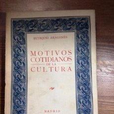 Libros antiguos: MOTIVOS COTIDIANOS DE LA CULTURA 1927. ARAGONES. INTONSO. Lote 53431095