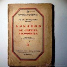 Libros antiguos: ASSAIGS DE CRÍTICA FILOSÒFICA. 1928. TUSQUETS, JOAN . INTONSO. Lote 54286733