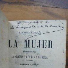 Libros antiguos: LA MUJER DEFENDIDA POR LA HISTORIA, LA CIENCIA, Y LA MORAL. E. RODRIGUEZ-SOLÍS. 1878. . Lote 54688419