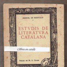 Libros antiguos: ESTUDIS DE LITERATURA CATALANA - MANUEL DE MONTOLIU - PRÒLEG DE M. S. OLIVER - 1912. Lote 56129093