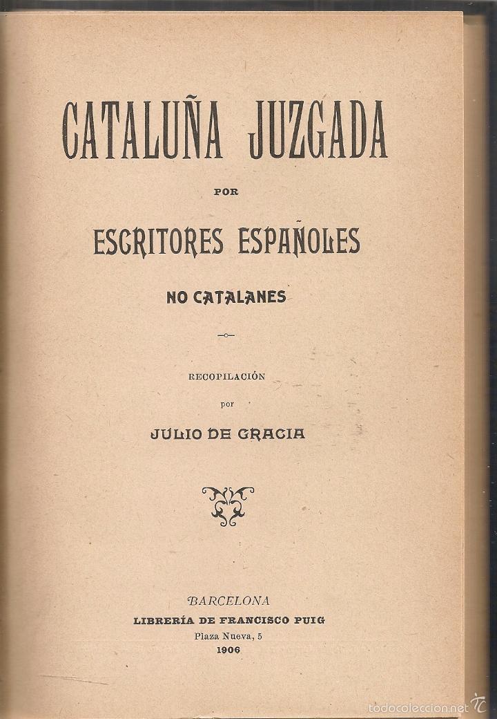 CATALUÑA JUZGADA POR ESCRITORES NO CATALANES / J. DE GRACIA. BCN : F. PUIG, 1906. (Libros antiguos (hasta 1936), raros y curiosos - Literatura - Ensayo)