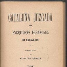 Libros antiguos: CATALUÑA JUZGADA POR ESCRITORES NO CATALANES / J. DE GRACIA. BCN : F. PUIG, 1906.. Lote 56655992