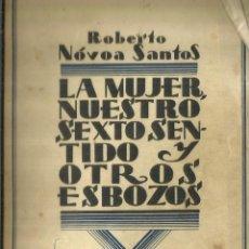 Libros antiguos: LA MUJER, NUESTRO SEXTO SENTIDO Y OTROS ESBOZOS. ROBERTO NÓVOA SANTOS. BIBLIOTECA NUEVA.MADRID.1929. Lote 56911974