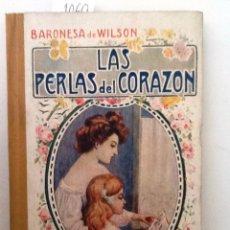 Libros antiguos: LAS PERLAS DEL CORAZON. 1911.BARONESA DE WILSON.LIBRO PARA LAS MADRES. DEBERES Y ASPIRACIONES MUJER. Lote 57357401