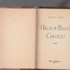 Libros antiguos: JESÚS BAL. HACIA EL BALLET GALLEGO. ENSAYO. GALICIA, 1924. DEDICATORIA AUTÓGRAFA. Lote 60220215