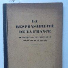 Libros antiguos: LA RESPONSABILITE DE LA FRANCE . OBSERVATIONS CONCERTANT LE LIVRE JAUNE FRANÇAIS. Lote 62328628