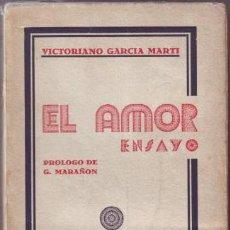 Libros antiguos: GARCIA MARTI, VICTORIANO: EL AMOR. ENSAYO. PRÓLOGO DE G. MARAÑÓN.. Lote 62747728