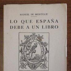 Libros antiguos: LO QUE ESPAÑA DEBE A UN LIBRO. MONTOLIU, MANUEL DE. 1931 [QUIJOTE - CERVANTES]. Lote 73705491