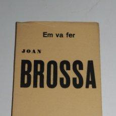 Libros antiguos: JOAN BROSSA - EM VA FER JOAN BROSSA , PROLEG JOAO CABRAL DE MELO , DEDICATORIA AUTOGRAFA JOAN BROSSA. Lote 73954135