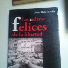 Libros antiguos: LOS ESCLAVOS FELICES DE LA LIBERTAD, JAVIER RUIZ PORTELLA. Lote 74269759