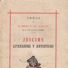 Libros antiguos: PEDRO ANTONIO DE ALARCON, JUICIOS LITERARIOS Y ARTISTICOS. Lote 75956047
