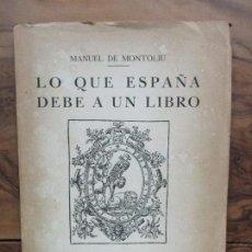 Libros antiguos: LO QUE ESPAÑA DEBE A UN LIBRO. MANUEL DE MONTOLIU. 1931.. Lote 76867787