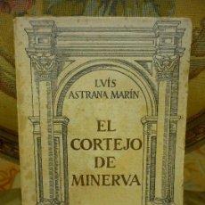 Libros antiguos: EL CORTEJO DE MINERVA, DE LUÍS ASTRANA-MARÍN. ESPASA-CALPE 1ª EDICIÓN.. Lote 82817908