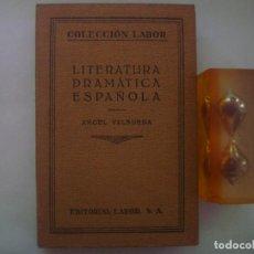 Libros antiguos: ANGEL VALBUENA. LITERATURA DRAMATICA ESPAÑOLA. ED.LABOR. 1930. MUY ILUSTRADO.. Lote 85762872