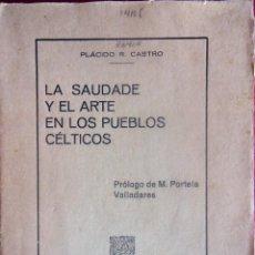 Libros antiguos: GALICIA.VIGO.'LA SAUDADE Y EL ARTE EN LOS PUEBLOS CELTICOS POR PLACIDO R.CASTRO 1928. Lote 85987360