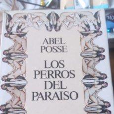 Libros antiguos: LOS PERROS DEL PARAISO DE ABEL POSSE - EDITORIAL ARGOS VERGARA. Lote 89108100
