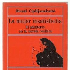 Libros antiguos: BIRUTE CIPLIJAUSKAITÉ : LA MUJER INSATISFECHA (EL ADULTERIO EN LA NOVELA REALISTA). EDHASA, 1984. Lote 89205636