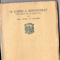 Libros antiguos: ALBAREDA : EL LLIBRE A MONTSERRAT DEL SEGLE XI AL SEGLE XX (1937). Lote 90055308