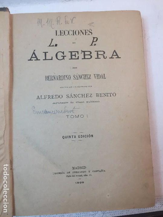 LECCIONES DE ALGEBRA ALFREDO SANCHEZ BENITO MADRID 1898 TOMO I 5º ED. BUEN ESTADO (Libros antiguos (hasta 1936), raros y curiosos - Literatura - Ensayo)