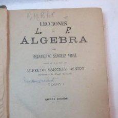 Libros antiguos: LECCIONES DE ALGEBRA ALFREDO SANCHEZ BENITO MADRID 1898 TOMO I 5º ED. BUEN ESTADO. Lote 90063628