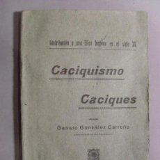 Libros antiguos: CACIQUISMO Y CACIQUES / GENARO GONZÁLEZ CARREÑO / 1917. Lote 90847010