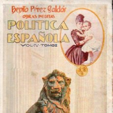 Libros antiguos: PÉREZ GALDÓS : OBRAS INÉDITAS DE LA POLÍTICA ESPAÑOLA VOL IV TOMO II (RENACIMIENTO, 1923) MEMORIAS. Lote 95215103