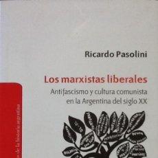 Libros antiguos: LOS MARXISTAS LIBERALES. ANTIFASCISMO Y CULTURA COMUNISTA EN LA ARGENTINA DEL SIGLO XX.. Lote 95589831