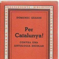 Libros antiguos: PER CATALUNYA !. CONTRA UNA ANTOLOGÍA ESCOLAR / DOMENEC GUANSE. BCN : BCAI, 1934. 19X11CM. 140 P.. Lote 97071527