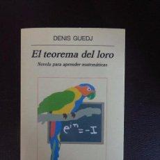 Libros antiguos: EL TEOREMA DEL LORO NOVELA PARA APRENDER MATEMÁTICAS DENIS GUEDJ - ANAGRAMA 1 EDICION. Lote 98531251