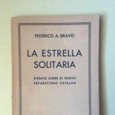 Libros antiguos: LA ESTRELLA SOLITARIA- ENSAYO SOBRE EL NUEVO SEPARATISMO CATALAN- FEDERICO A. BRAVO 1933. Lote 100077143