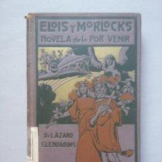 Libros antiguos: LIBRO ELOIS Y MORLOCKS NOVELA DE LO POR VENIR DR LAZARO CLENDABIMS JUAN GILI TOMO DOS 1909. Lote 100171003