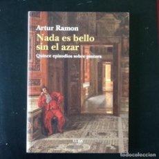 Libros antiguos: NADA ES BELLO SIN EL AZAR. QUINCE EPISODIOS SOBRE PINTURA. Lote 101071711