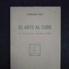 Libros antiguos: EL ARTE AL CUBO Y OTROS ENSAYOS. - VELA, FERNANDO.. Lote 104018863