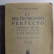 Libros antiguos: EL MATRIMONIO PERFECTO, ESTUDIO DE SU FISIOLOGÍA Y SU TÉCNICA / VAN DE VELDE / 3ª EDICIÓN 1933. Lote 104240043